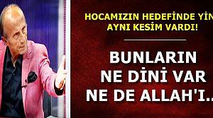 'BUNLARIN DİNİ DE YOK ALLAH'I DA...'