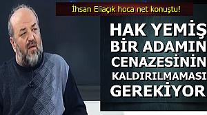 'HAK YEMİŞ BİRİNİN CENAZESİ KALDIRILMAMALI'