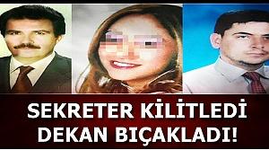 'SEKRETER KİLİTLEDİ, DEKAN BIÇAKLADI'