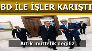 'TÜRKİYE ARTIK MÜTTEFİKİMİZ DEĞİL'