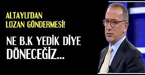 ALTAYLI'DAN LOZAN GÖNDERMESİ...
