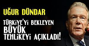 TÜRKİYE'Yİ BEKLEYEN BÜYÜK TEHLİKE!..