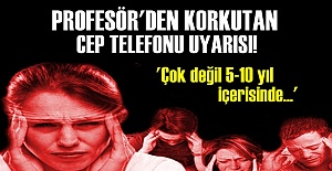 KORKUTAN 'CEP TELEFONU' UYARISI!..