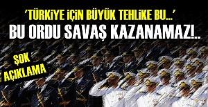 'BU ORDU SAVAŞA KATILAMAZ DA, KAZANAMAZ DA'