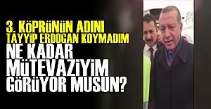 ERDOĞAN'IN 'MÜTEVAZİLİK' ÖLÇÜSÜ!..
