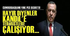 'HAYIR DİYENLER KANDiL'E ÇALIŞIYOR'