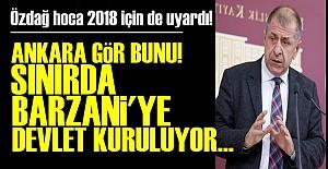 'SINIRDA BARZANİ'YE DEVLET KURULUYOR...'