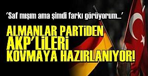 ALMANLAR, AKP'LİLERİ KOVMAYA HAZIRLANIYOR!