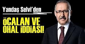 YANDAŞTAN 'ÖCALAN VE OHAL' İDDİASI!..