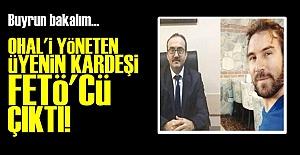 OHAL ÜYESİNİN KARDEŞİ FETÖ'CÜ ÇIKTI!