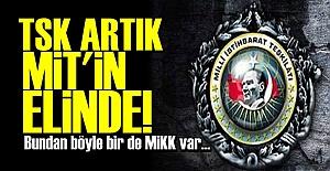 TSK BUNDAN BÖYLE MİT'İN ELİNDE...