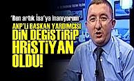 AKP'Lİ O İSİM HRİSTİYAN OLDU!