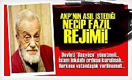 'AKP 'NECİP FAZIL REJİMİ KURUYOR!'