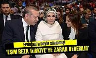 'EŞİM REZA TÜRKİYE'YE ZARAR VEREBİLİR'