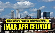 İMAR AFFI GELİYOR!..