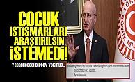 ÇOCUK İSTİSMARLARI ARAŞTIRILSIN İSTEMEDİ!