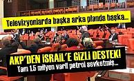 AKP'DEN İSRAİL'E GİZLİ DESTEK!