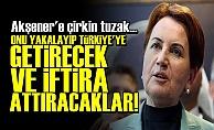 AKŞENER'E BÜYÜK TUZAK!..