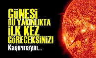 GÜNEŞ'İN EN YAKIN GÖRÜNTÜSÜ ÇEKİLDİ!