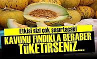 KAVUNU FINDIKLA BERABER TÜKETİRSENİZ...