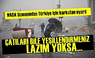 NASA Uzmanı'ndan Türkiye'ye Korkutan Uyarı!