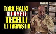 'Türk Halkı O Ayeti Tecelli Ettirmiştir'