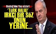 Başbuğ: Türk Halkı Irkçı Bir Söz...