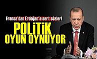 Fransa: Erdoğan Oyun Oynuyor...