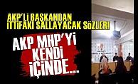 AKP'li Başkandan MHP'ye Olay Sözler!