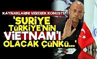 'Suriye Türkiye'nin Vietnam'ı Olacak'