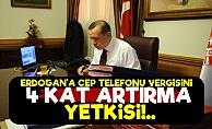 Erdoğan'a Cep Telefonu Vergisini Artırma Yetkisi!