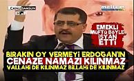 'Erdoğan'ın Cenaze Namazı Kılınmaz Bırakın Oy Vermeyi'