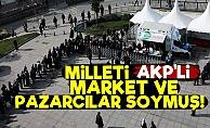 'Milleti AKP'li Market Ve Pazarcılar Soydu'