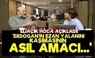 Eliaçık: Erdoğan'ın Ezan Konusundaki Asıl Amacı...