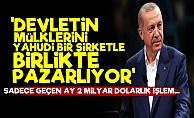 'Erdoğan Kamu Mülklerini Yahudi Şirketle Pazarlıyor'