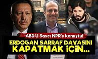 'Erdoğan Sarraf Davasını Kapatmak İçin...'