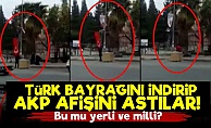 Türk Bayrağınını İndirip AKP Afişi Astılar!
