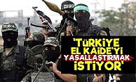 'Türkiye El Kaide'yi Yasallaştırmak İstiyor'