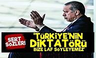 'Türkiye'nin Diktatörü Bize Laf Söyleyemez'