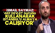 'AKP Devlet Gücünü Kullanarak İstanbul'u Almak İstiyor'