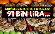 AKP'lilerin Köfte Faturası: 91 Bin TL...