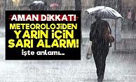Meteorolojiden 'SARI ALARM'!