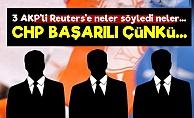 Üç AKP'li Reuters'e Konuştu...