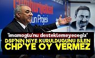 DSP: İmamoğlu'nu Desteklemeyeceğiz...