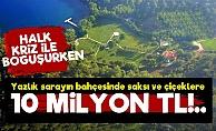 Yazlık Sarayın Bahçesi Bile Servet!..