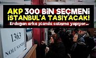 AKP 300 Bin Seçmeni İstanbul'a Taşıyacak!
