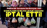AKP'den Bankalara Büyük Kıyak!