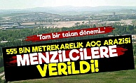 AKP Dev Araziyi 'Menzilcilere' Verdi!