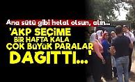 'AKP Son Hafta Korkunç Para Dağıttı'
