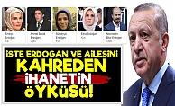İşte Erdoğan Ve Ailesini Kahreden İhanetin Öyküsü!